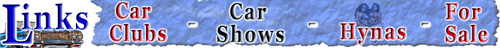 Click on a link, car clubs, car shows, hynas or for sale